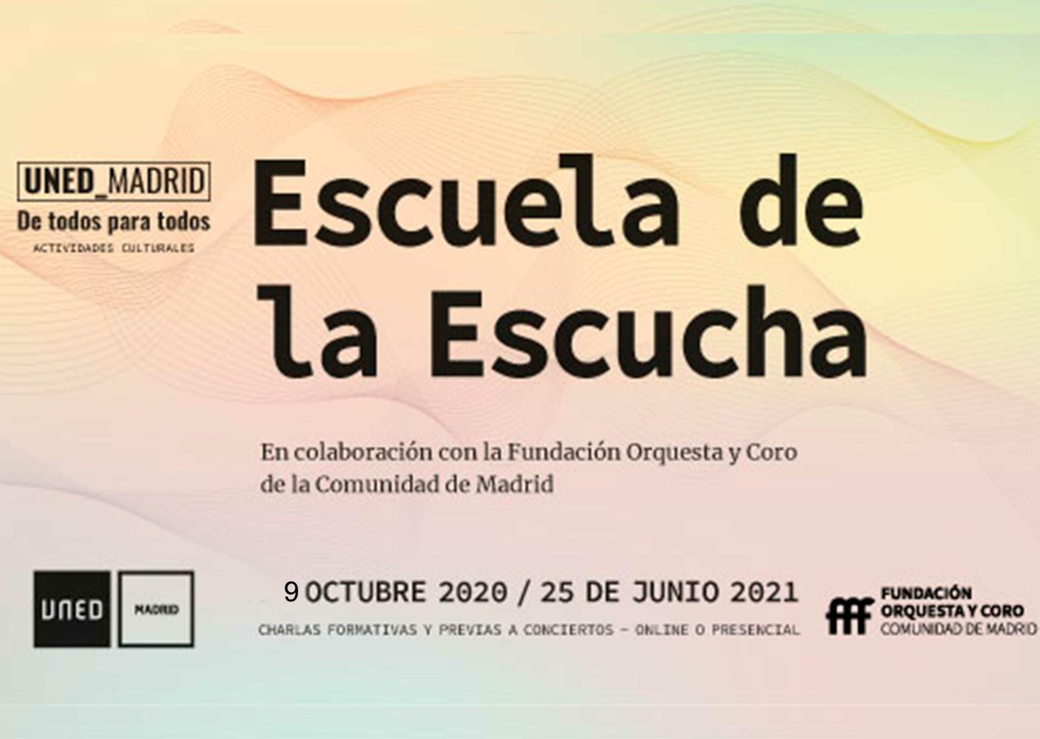 Cartel con fondo suave, anunciando Escuela de la Escucha curso del 9 de octubre 2020 al 25 de junio de 2021. Aparece el logo de los colaboradores Fundación Orquesta y Coro de la Comunidad de Madrid.en la parte inferior derecha y nuestro logo parte inferior izquierda.