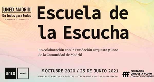 Escuela de la Escucha 2ª edicion. Curso de Extensión Universitaria.Cartel con fondo suave, anunciando Escuela de la Escucha curso del 9 de octubre 2020 al 25 de junio de 2021. Aparece el logo de los colaboradores Fundación Orquesta y Coro de la Comunidad de Madrid.en la parte inferior derecha y nuestro logo parte inferior izquierda.